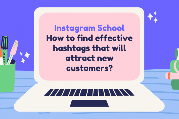 Instagram School: how to find effective hashtags that will attract new customers?
