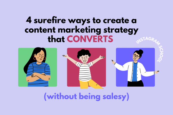 4 surefire ways to create a content marketing strategy that CONVERTS (without being salesy)